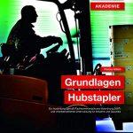 Grundlagen Hubstapler: Das Führen von Hubstaplern – Zur Ausbildung (gemäß Fachkenntnisnachweis-Verordnung 2007) und innerbetrieblichen Unterweisung für Industrie und Gewerbe